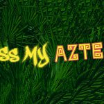 Kiss My Aztec!